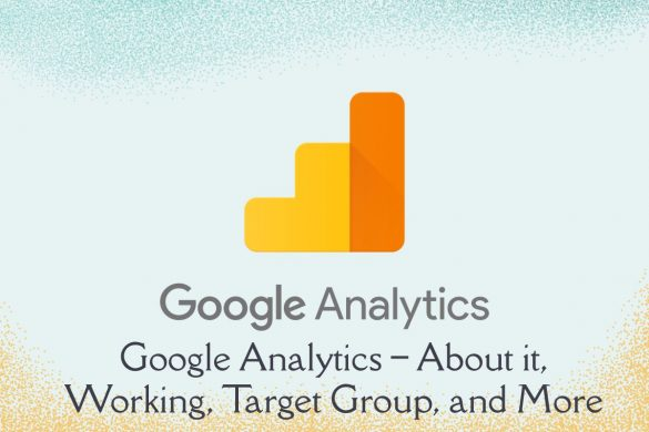 Google Analytics – About it, Working, Target Group, and More