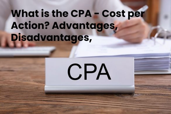 What is the CPA - Cost per Action_ Advantages, Disadvantages, Differences, and More