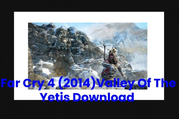 Far Cry 4 (2014)Valley Of The Yetis Download