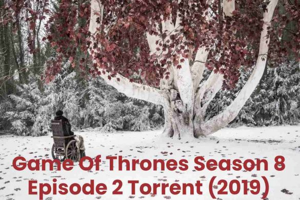 Game Of Thrones Season 8 Episode 2 Torrent (2019)