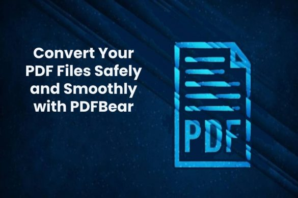 Convert Your PDF Files Safely and Smoothly with PDFBear