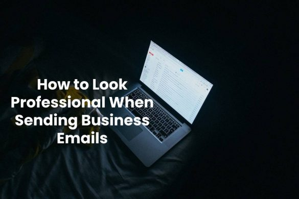 How to Look Professional When Sending Business Emails