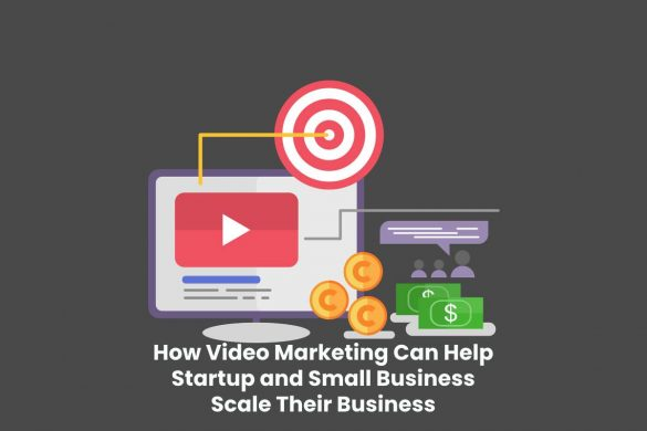 How Video Marketing Can Help Startup and Small Business Scale Their Business